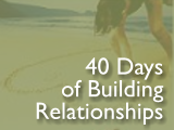 40 Days of Building Relationships